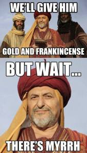But wait ... there's myrrh